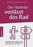 Der Hamster verlässt das Rad: Der Weg zur finanziellen Freiheit und Autarkie - wie auch Anfänger...