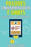Passives Einkommen durch T-Shirts: Schritt für Schritt online Geld verdienen - Ohne Vorkenntnisse &...