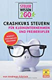 Steuerwissen2go: Crashkurs Steuern für Kleinunternehmen und Freiberufler: Steuertipps kompakt,...