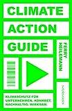 Climate Action Guide: Klimaschutz für Unternehmen. Konkret. Nachhaltig. Wirksam.